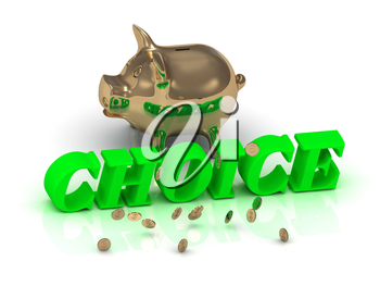 CHOICE- inscription of bright green letters and gold Piggy on white background