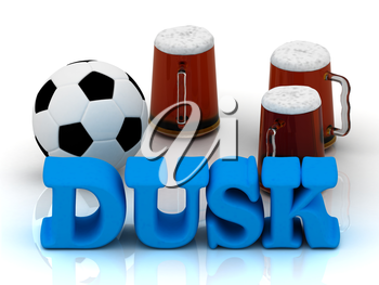 DUSK blue bright word, football, 3 cup beer on white background