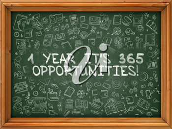 Hand Drawn 1 Year Its 365 Opportunities on Green Chalkboard. Hand drawn Doodle Icons Around Chalkboard. Modern Illustration with Line Style.
