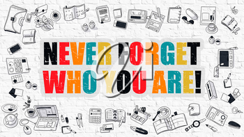 Never Forget Who You are Concept. Modern Line Style Illustration. Multicolor Never Forget Who You are Drawn on White Brick Wall. Doodle Icons. Doodle Design Style of Never Forget Who You are Concept.