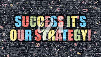 Success it's Our Strategy. Multicolor Inscription on Dark Brick Wall with Doodle Icons. Success it's Our Strategy Concept in Modern Style. Business Concept.