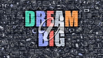 Dream Big - Multicolor Concept on Dark Brick Wall Background with Doodle Icons Around. Modern Illustration with Elements of Doodle Design Style. Dream Big on Dark Wall. Dream Big Concept.Dream Big.