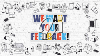 We Want Your Feedback - Multicolor Concept with Doodle Icons Around on White Brick Wall Background. Modern Illustration with Elements of Doodle Design Style.
