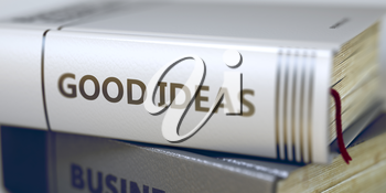 Business - Book Title. Good Ideas. Stack of Business Books. Book Spines with Title - Good Ideas. Closeup View. Stack of Books Closeup and one with Title - Good Ideas. Blurred Image. 3D.