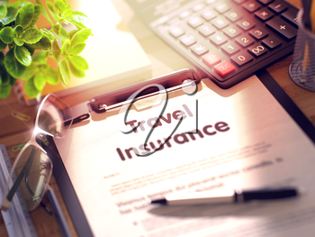 Business Concept - Travel Insurance on Clipboard. Composition with Office Supplies on Desk. Travel Insurance- Text on Clipboard with Office Supplies on Desk. 3d Rendering. Toned and Blurred Image.