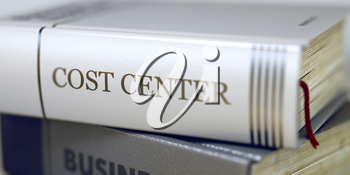 Book Title on the Spine - Cost Center. Closeup View. Stack of Books. Business Concept: Closed Book with Title Cost Center in Stack, Closeup View. Toned Image. 3D.