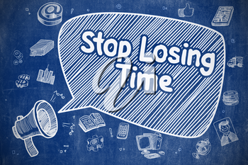Speech Bubble with Wording Stop Losing Time Hand Drawn. Illustration on Blue Chalkboard. Advertising Concept.
