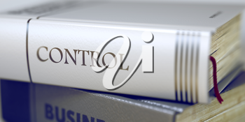 Business - Book Title. Control. Control - Leather-bound Book in the Stack. Closeup. Stack of Books Closeup and one with Title - Control. Blurred. 3D Illustration.