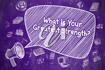 Business Concept. Bullhorn with Wording What Is Your Greatest Strength. Hand Drawn Illustration on Purple Chalkboard.