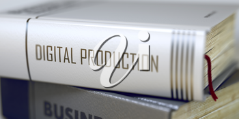 Book in the Pile with the Title on the Spine Digital Production. Digital Production - Book Title. Book Title of Digital Production. Toned Image. Selective focus. 3D Illustration.