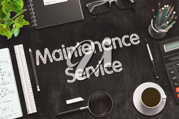 Business Concept - Maintenance Service Handwritten on Black Chalkboard. Top View Composition with Chalkboard and Office Supplies on Office Desk. 3d Rendering. Toned Image.