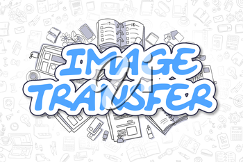 Image Transfer - Sketch Business Illustration. Blue Hand Drawn Text Image Transfer Surrounded by Stationery. Cartoon Design Elements.