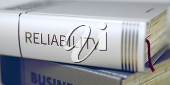 Reliability - Business Book Title. Business Concept: Closed Book with Title Reliability in Stack, Closeup View. Toned Image with Selective focus. 3D Rendering.