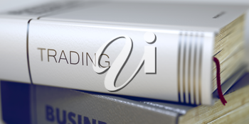 Trading Concept. Book Title. Close-up of a Book with the Title on Spine Trading. Book Title on the Spine - Trading. Blurred Image with Selective focus. 3D.