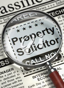 Property Solicitor. Newspaper with the Jobs Section Vacancy. Illustration of Jobs of Property Solicitor in Newspaper with Magnifying Glass. Job Seeking Concept. Selective focus. 3D Illustration.