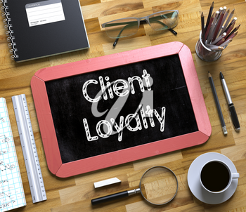 Client Loyalty Concept on Small Chalkboard. Client Loyalty - Red Small Chalkboard with Hand Drawn Text and Stationery on Office Desk. Top View. 3d Rendering.
