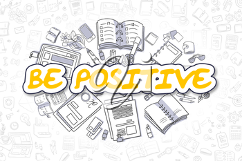 Be Positive Doodle Illustration of Yellow Text and Stationery Surrounded by Doodle Icons. Business Concept for Web Banners and Printed Materials.