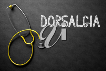 Medical Concept: Dorsalgia Handwritten on Black Chalkboard. Top View of Yellow Stethoscope on Chalkboard. Black Chalkboard with Dorsalgia - Medical Concept. 3D Rendering.