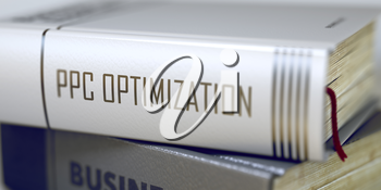 Ppc Optimization - Business Book Title. Book in the Pile with the Title on the Spine Ppc Optimization. Business Concept: Closed Book with Title Ppc Optimization in Stack, Closeup View. Blurred 3D.