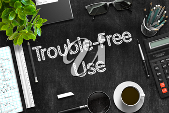 Trouble-Free Use Concept on Black Chalkboard. 3d Rendering.