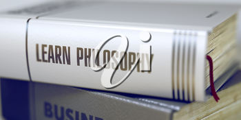 Book Title on the Spine - Learn Philosophy. Close-up of a Book with the Title on Spine Learn Philosophy. Learn Philosophy - Business Book Title. Toned Image with Selective focus. 3D Illustration.