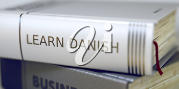 Book Title on the Spine - Learn Danish. Stack of Books with Title - Learn Danish. Closeup View. Book in the Pile with the Title on the Spine Learn Danish. Blurred Image. Selective focus. 3D Rendering.