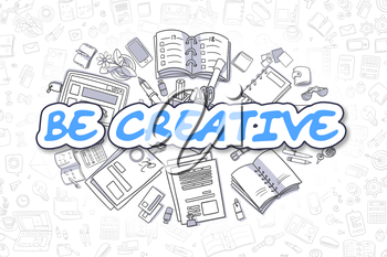 Be Creative - Hand Drawn Business Illustration with Business Doodles. Blue Inscription - Be Creative - Doodle Business Concept.