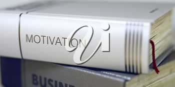 Motivation - Business Book Title. Stack of Books Closeup and one with Title - Motivation. Book Title on the Spine - Motivation. Blurred Image. Selective focus. 3D.
