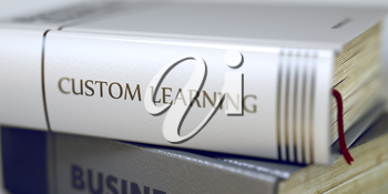 Book Title on the Spine - Custom Learning. Closeup View. Stack of Books. Close-up of a Book with the Title on Spine Custom Learning. Blurred3D Rendering.