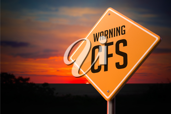 CFS on Warning Road Sign on Sunset Sky Background.