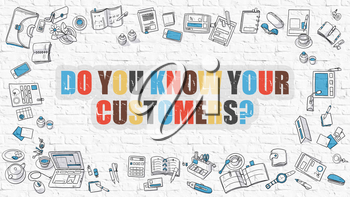 Do You Know Your Customers - Multicolor Concept with Doodle Icons Around on White Brick Wall Background. Modern Illustration with Elements of Doodle Design Style.
