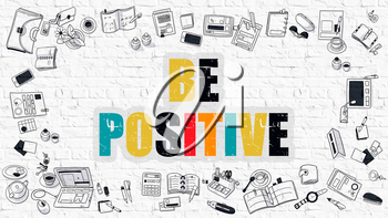 Be Positive Concept. Be Positive Drawn on White Wall. Be Positive in Multicolor. Doodle Design. Be Positive Concept. Doodle Design Style of Be Positive. Be Positive Business Concept. White Brick Wall.