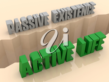 Two phrases PASSIVE EXISTENCE and ACTIVE LIFE split on sides, separation crack. Concept 3D illustration.